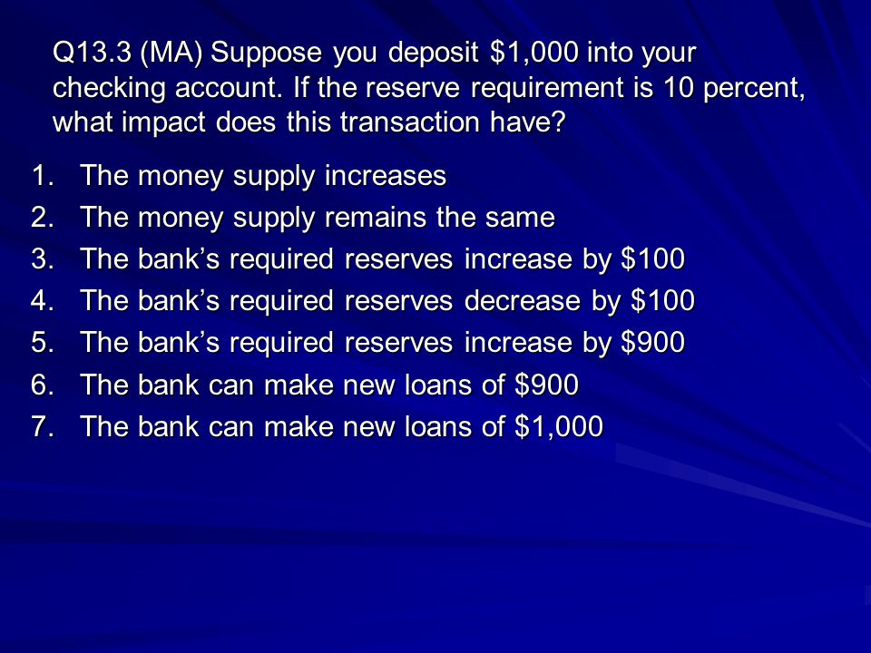 Q13. 3 (MA) Suppose you deposit $1,000 into your checking account