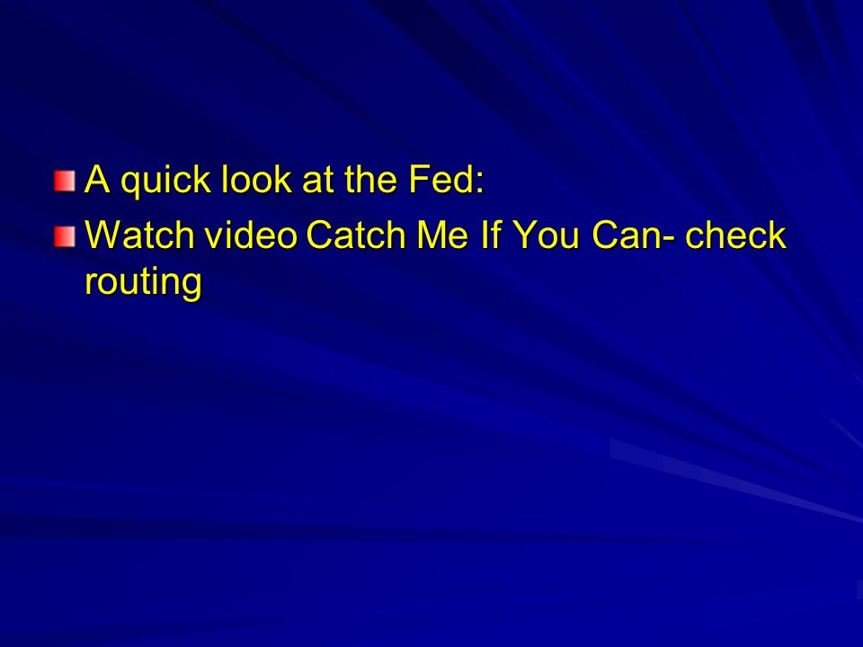 A quick look at the Fed: Watch video Catch Me If You Can- check routing