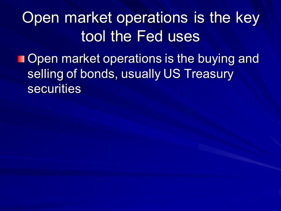 Open market operations is the key tool the Fed uses