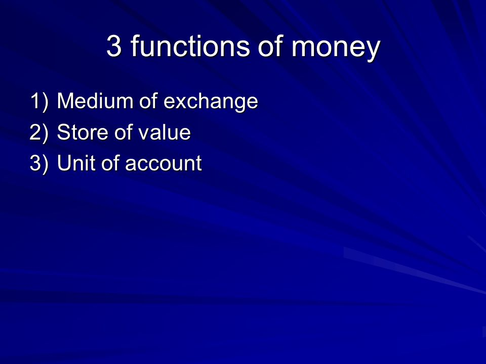 3 functions of money Medium of exchange Store of value Unit of account