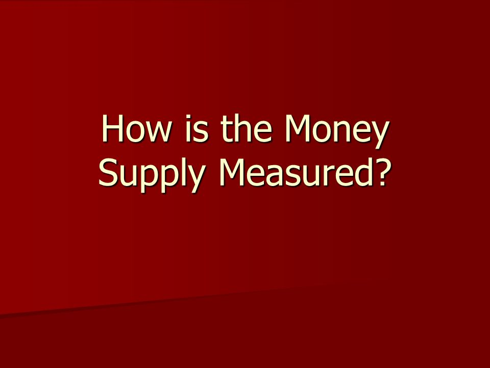 How is the Money Supply Measured