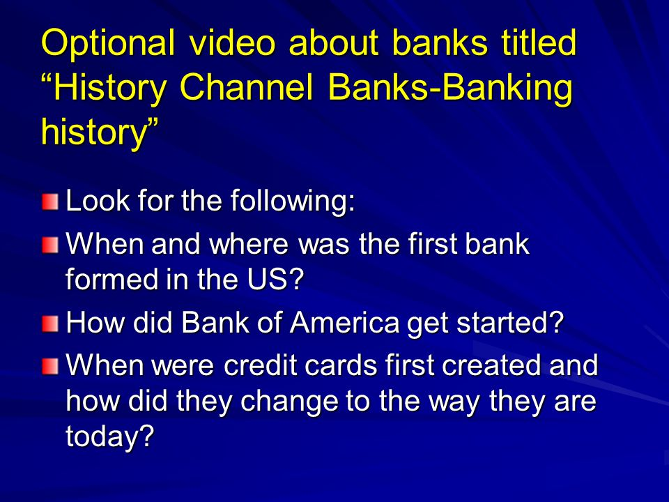 Optional video about banks titled History Channel Banks-Banking history
