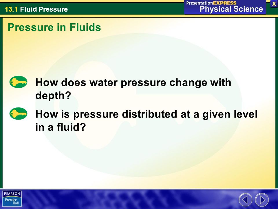 Pressure in Fluids How does water pressure change with depth.