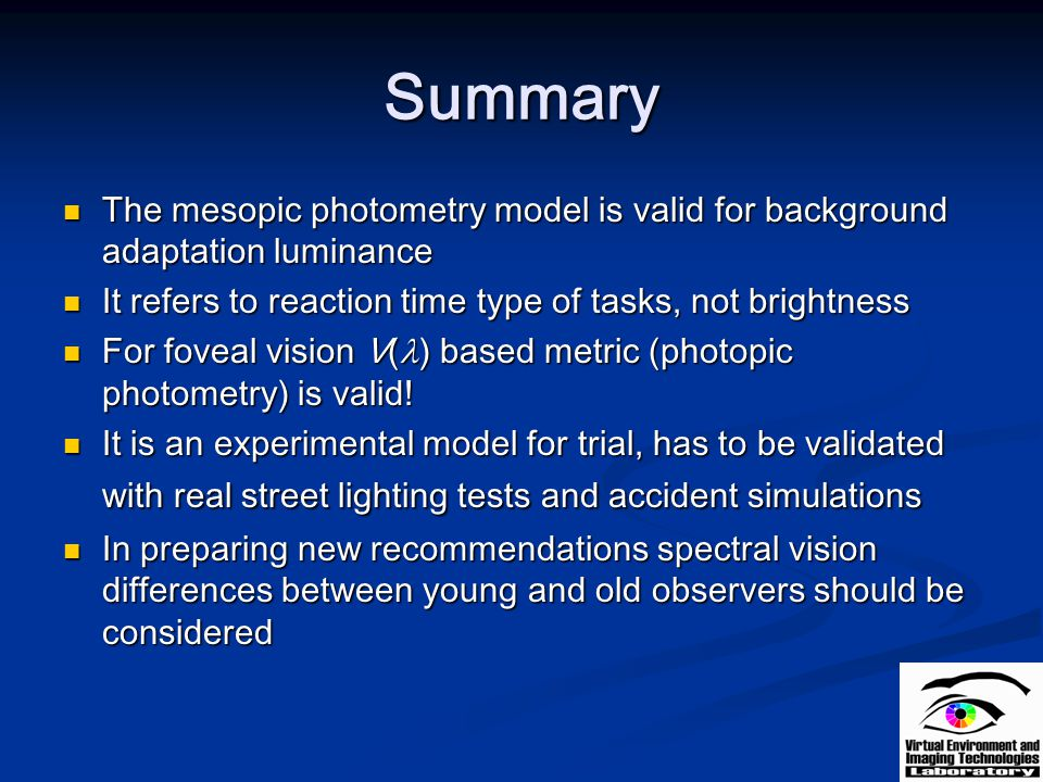 Summary The mesopic photometry model is valid for background adaptation luminance. It refers to reaction time type of tasks, not brightness.