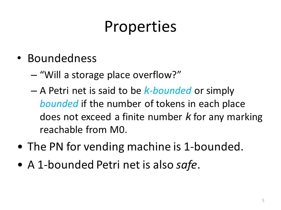 Properties Boundedness The PN for vending machine is 1-bounded.