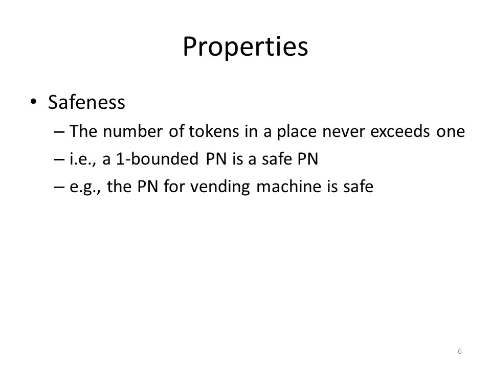 Properties Safeness The number of tokens in a place never exceeds one