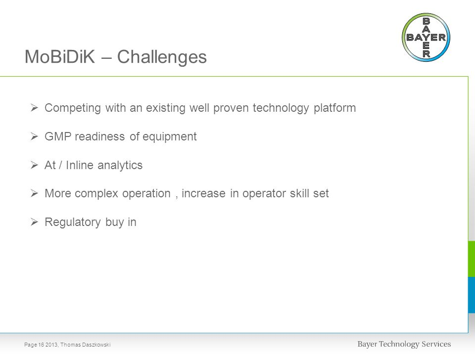 MoBiDiK – Challenges Competing with an existing well proven technology platform. GMP readiness of equipment.