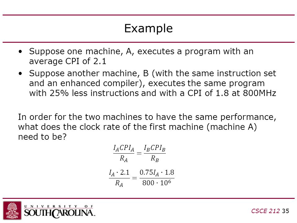 Example Suppose one machine, A, executes a program with an average CPI of 2.1.