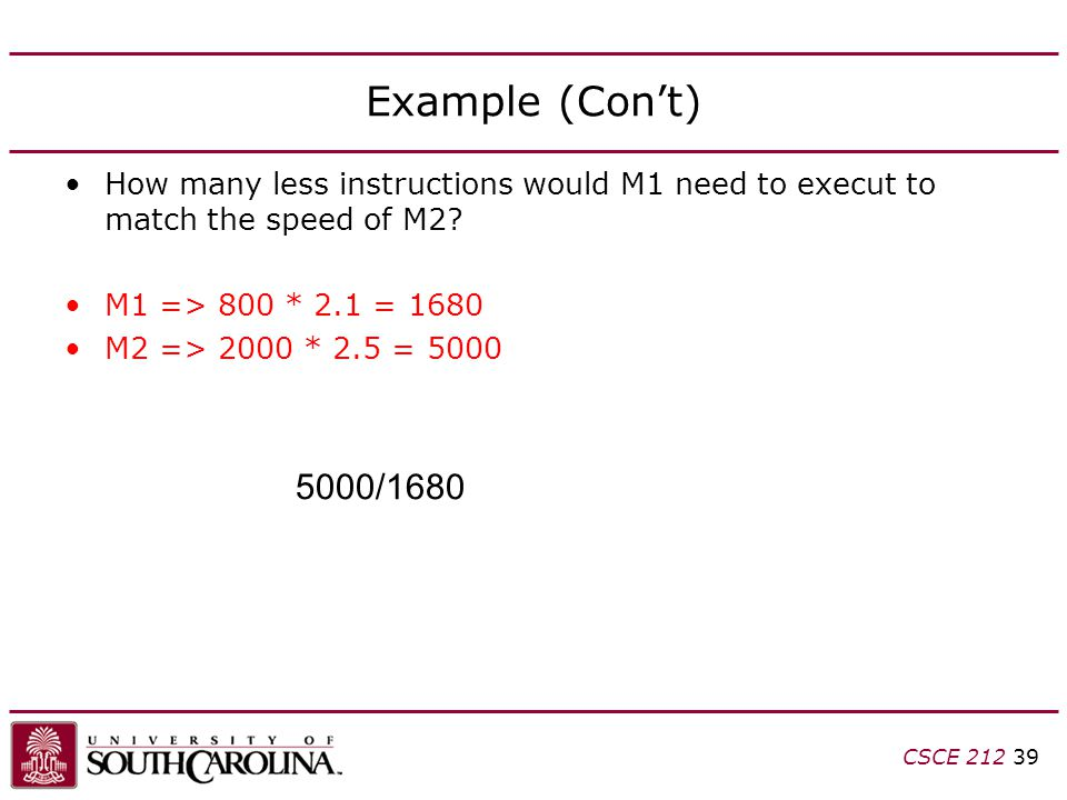 Example (Con't) How many less instructions would M1 need to execut to match the speed of M2 M1 => 800 * 2.1 = 1680.