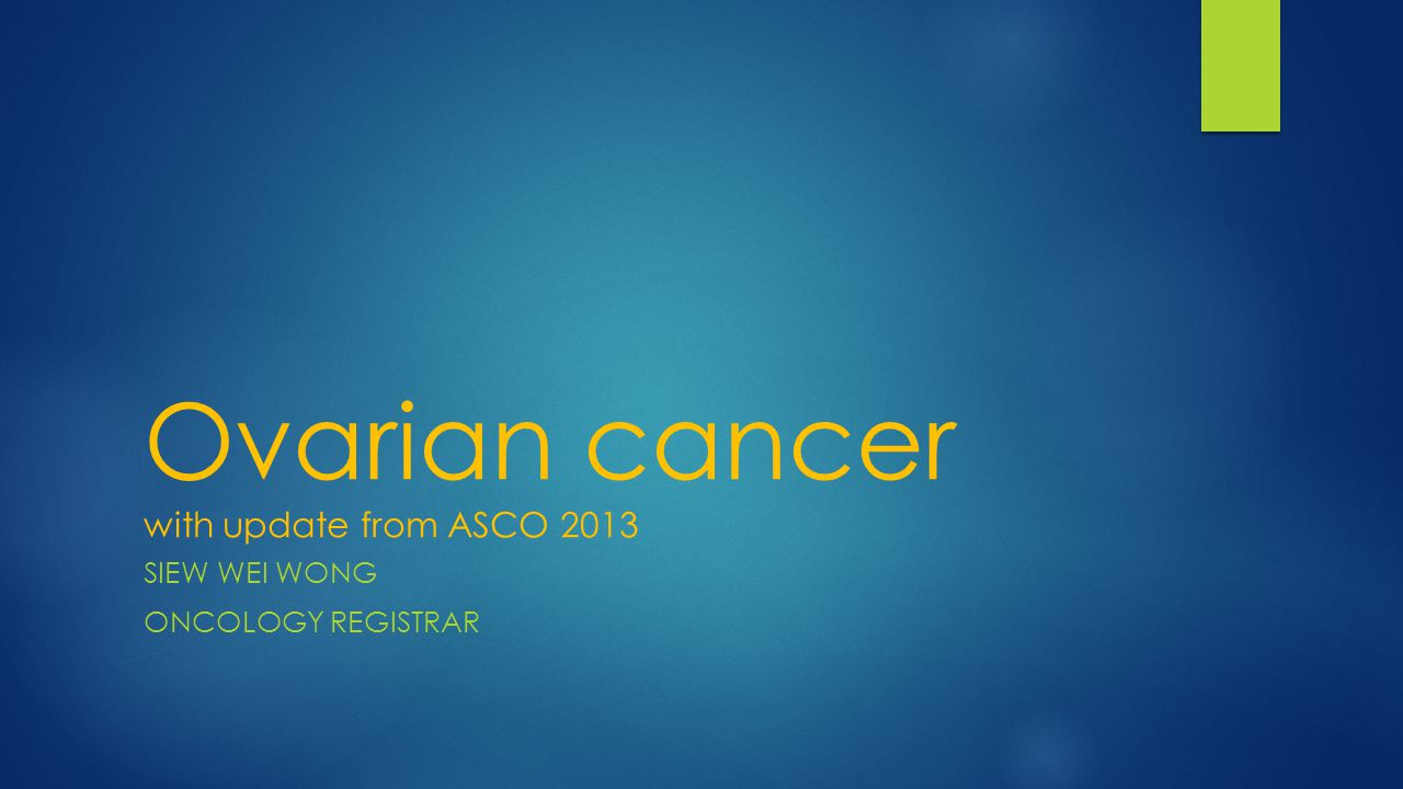 Ovarian cancer with update from ASCO 2013
