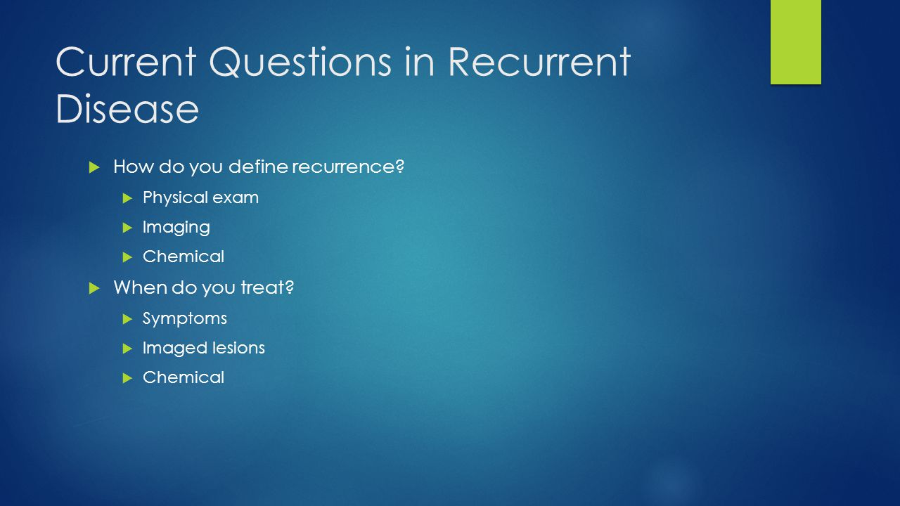 Current Questions in Recurrent Disease