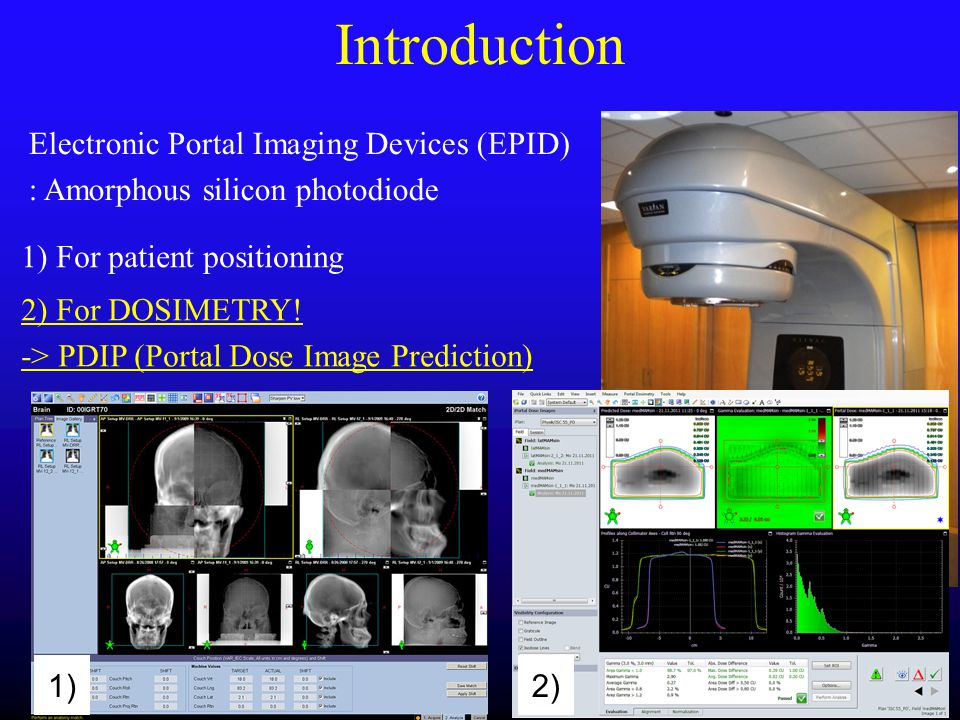 Introduction Electronic Portal Imaging Devices (EPID) : Amorphous silicon photodiode 1) For patient positioning.