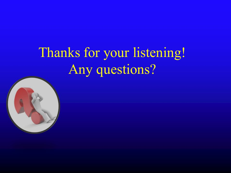 Thanks for your listening! Any questions