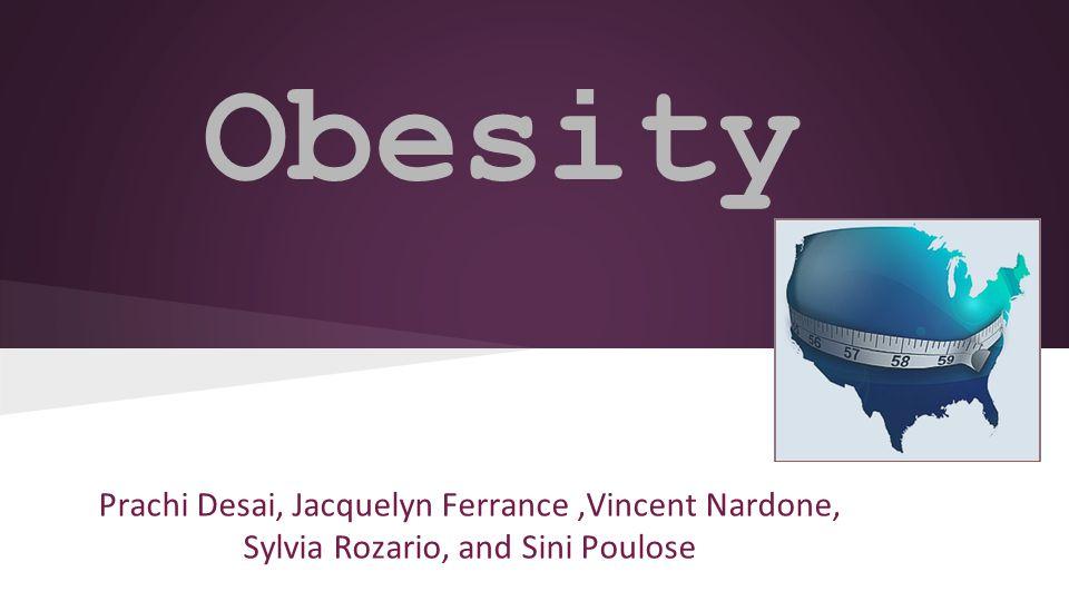 Obesity Prachi Desai, Jacquelyn Ferrance ,Vincent Nardone,