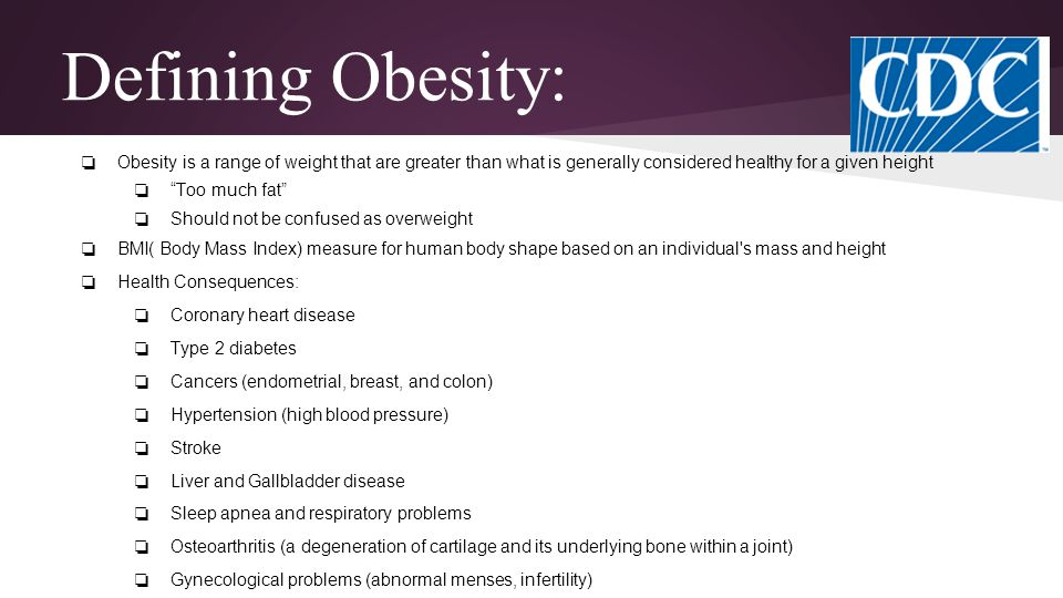 Defining Obesity: Obesity is a range of weight that are greater than what is generally considered healthy for a given height.