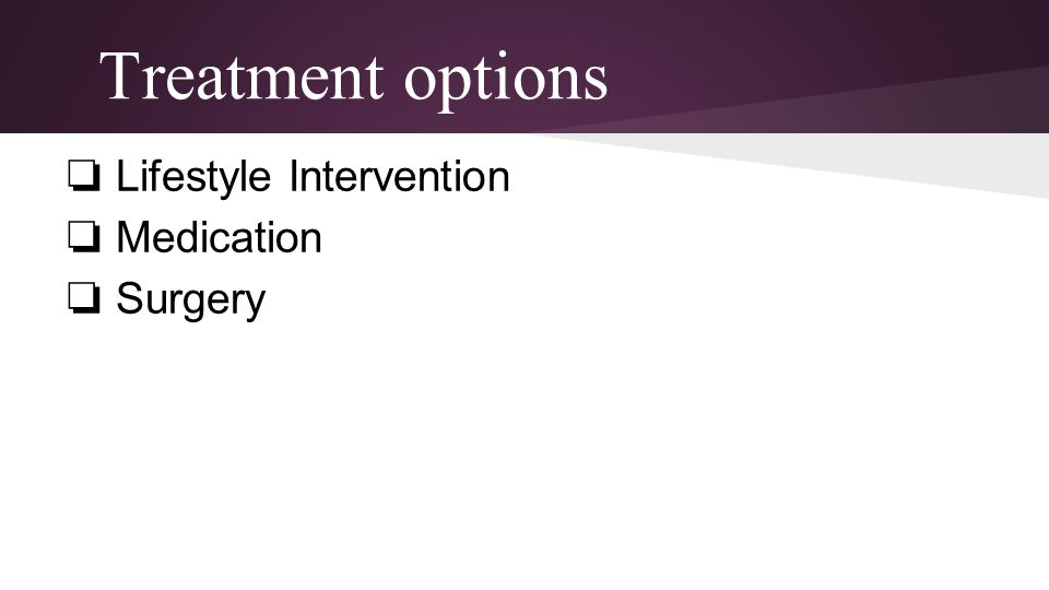 Treatment options Lifestyle Intervention Medication Surgery