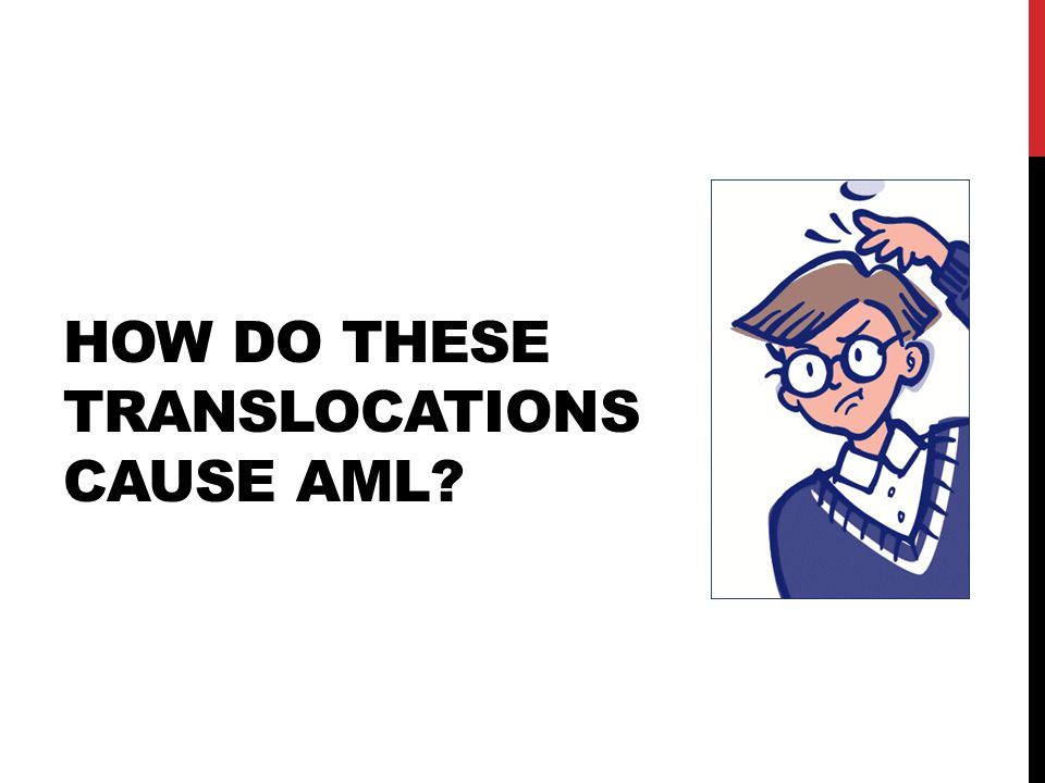 HOW DO THESE TRANSLOCATIONS CAUSE AML