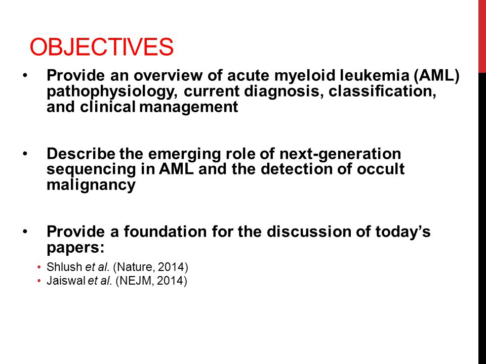 Objectives Provide an overview of acute myeloid leukemia (AML) pathophysiology, current diagnosis, classification, and clinical management.