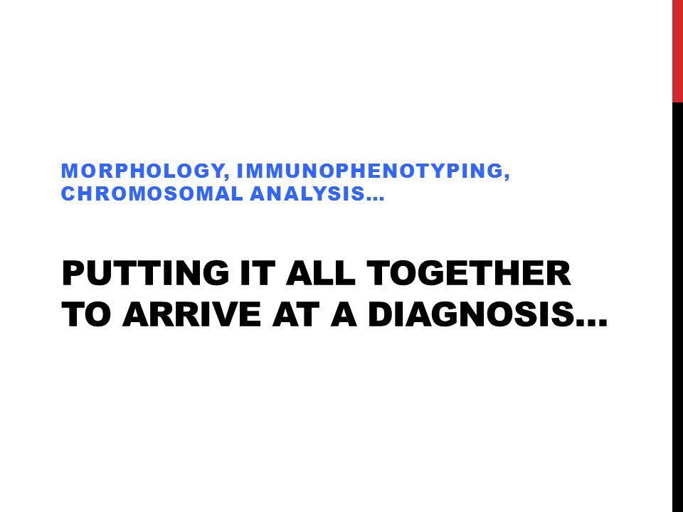 Putting it all together to arrive at a diagnosis…
