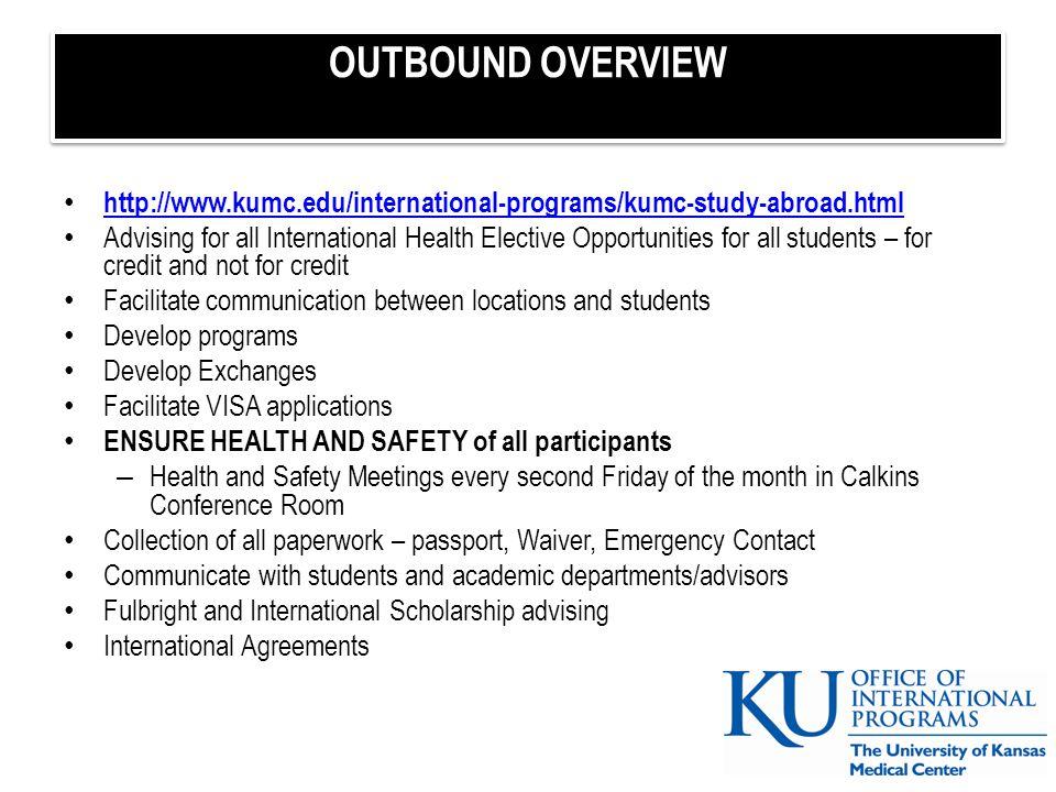 OUTBOUND OVERVIEW http://www.kumc.edu/international-programs/kumc-study-abroad.html.