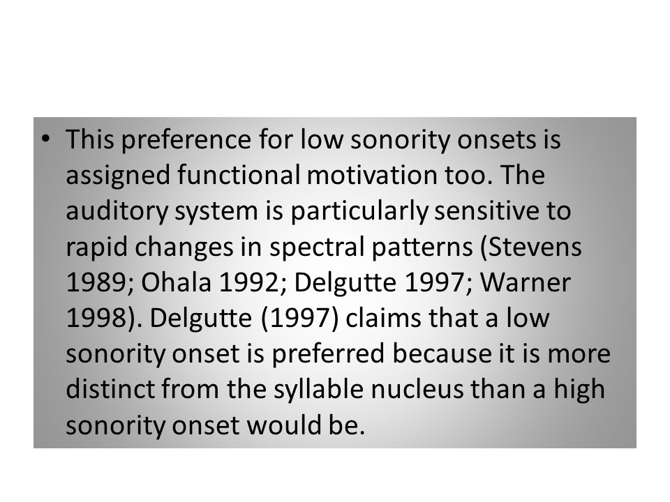 This preference for low sonority onsets is assigned functional motivation too.