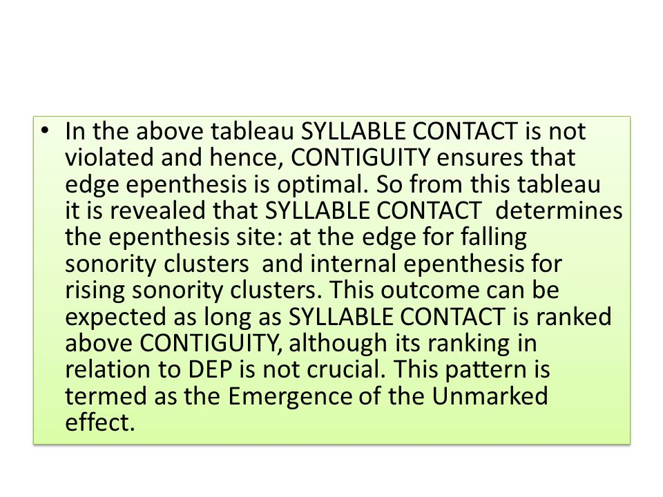 In the above tableau SYLLABLE CONTACT is not violated and hence, CONTIGUITY ensures that edge epenthesis is optimal.