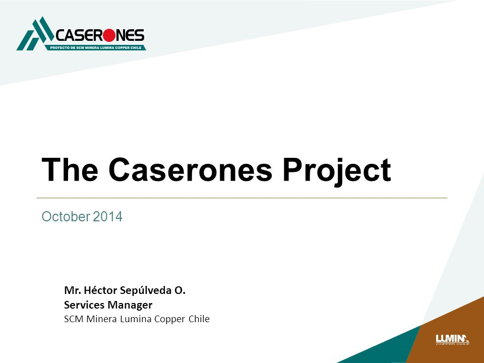 The Caserones Project October 2014 Mr. Héctor Sepúlveda O.
