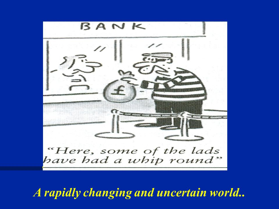 A rapidly changing and uncertain world..