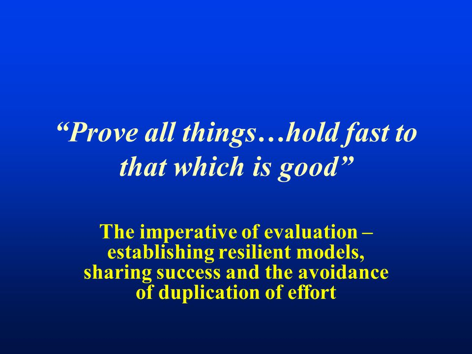 Prove all things…hold fast to that which is good