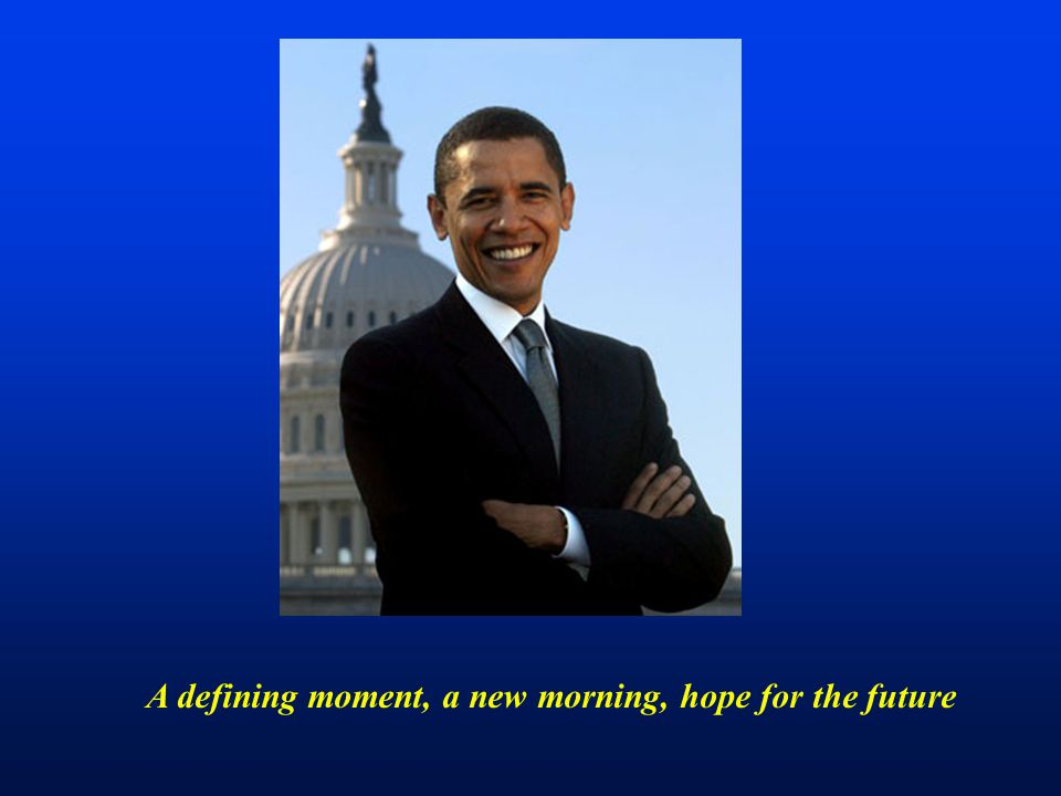 A defining moment, a new morning, hope for the future
