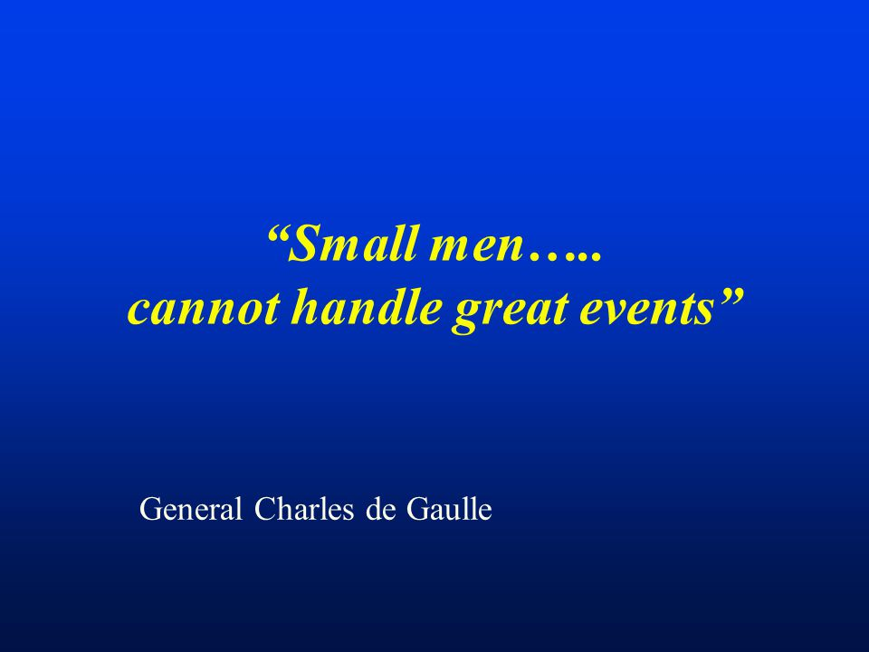 Small men….. cannot handle great events