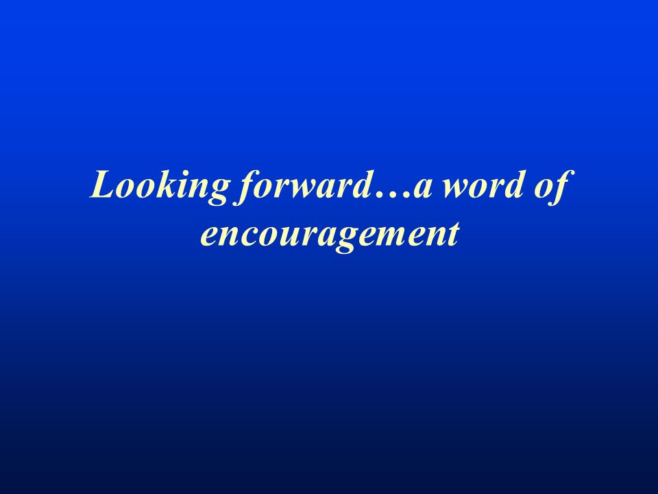 Looking forward…a word of encouragement