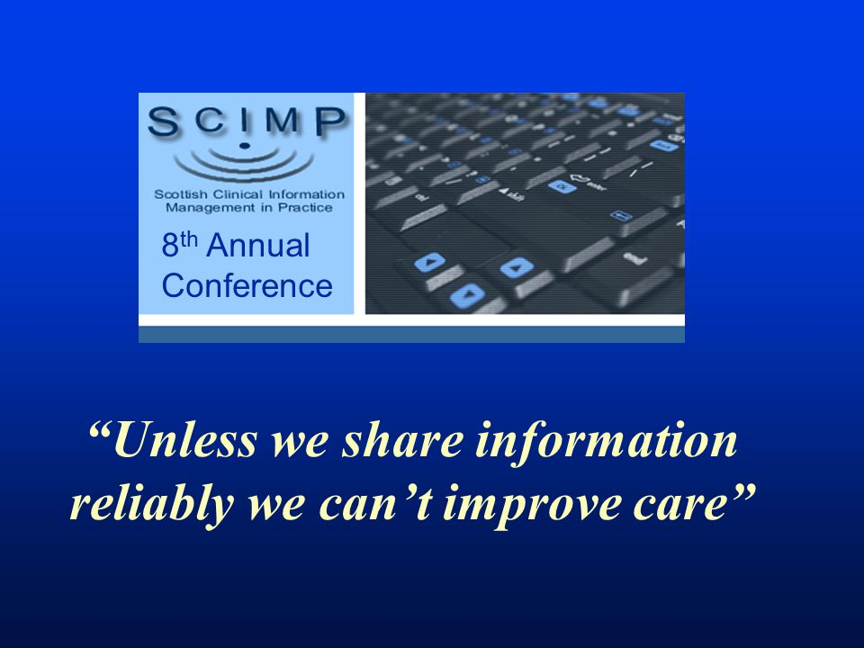 Unless we share information reliably we can't improve care