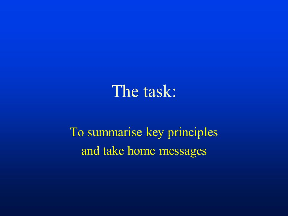 To summarise key principles and take home messages