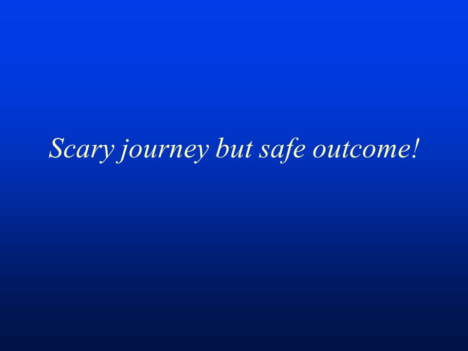 Scary journey but safe outcome!