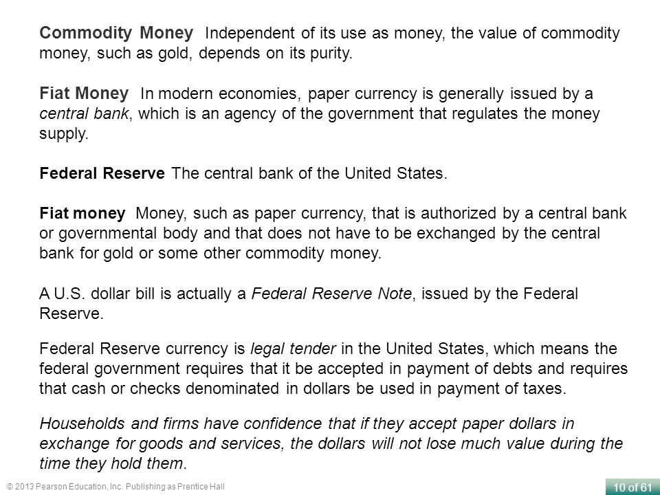 Commodity Money Independent of its use as money, the value of commodity money, such as gold, depends on its purity.