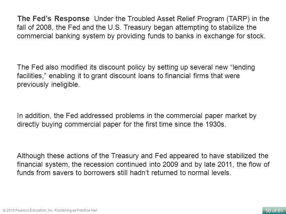 The Fed's Response Under the Troubled Asset Relief Program (TARP) in the fall of 2008, the Fed and the U.S. Treasury began attempting to stabilize the commercial banking system by providing funds to banks in exchange for stock.