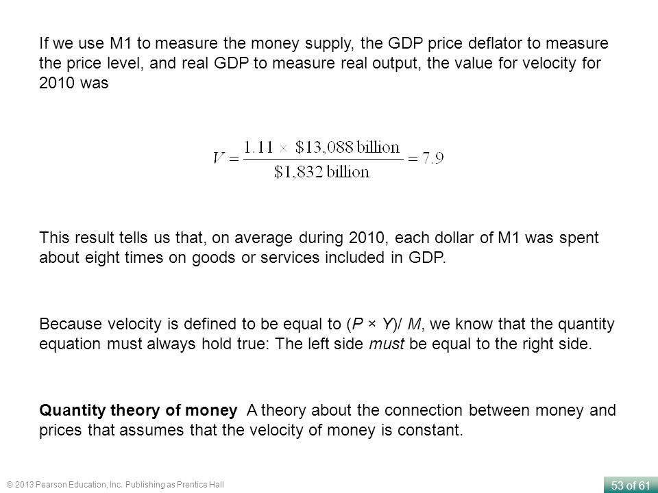 If we use M1 to measure the money supply, the GDP price deflator to measure the price level, and real GDP to measure real output, the value for velocity for 2010 was