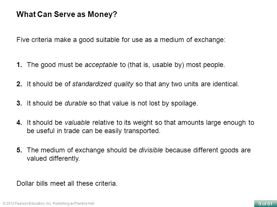 What Can Serve as Money Five criteria make a good suitable for use as a medium of exchange: