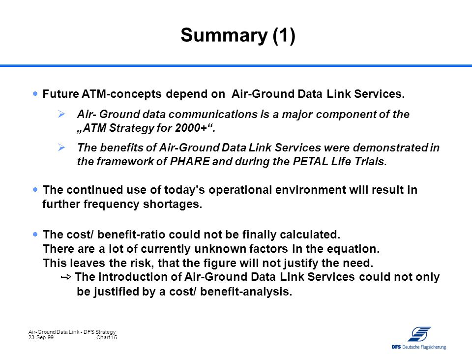 Summary (1) Future ATM-concepts depend on Air-Ground Data Link Services.