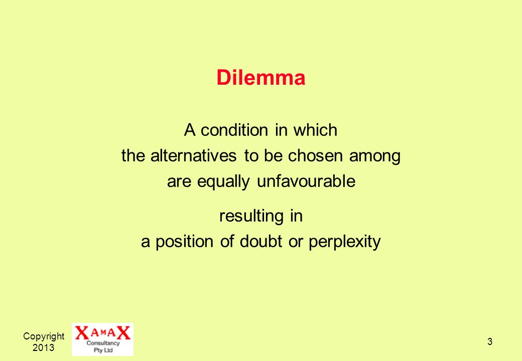 Dilemma A condition in which the alternatives to be chosen among