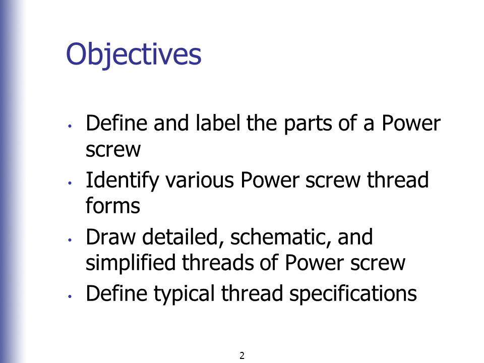 Objectives Define and label the parts of a Power screw