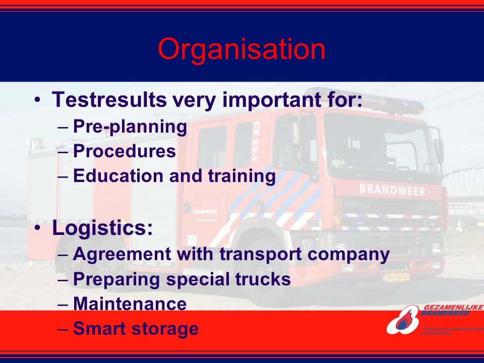 Organisation Testresults very important for: Logistics: Pre-planning