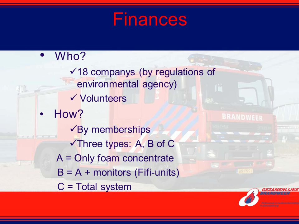 Finances Who 18 companys (by regulations of environmental agency) Volunteers. How By memberships.