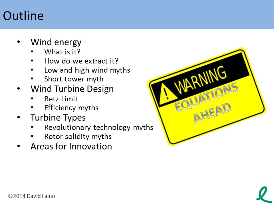 Outline EQUATIONS AHEAD Wind energy Wind Turbine Design Turbine Types