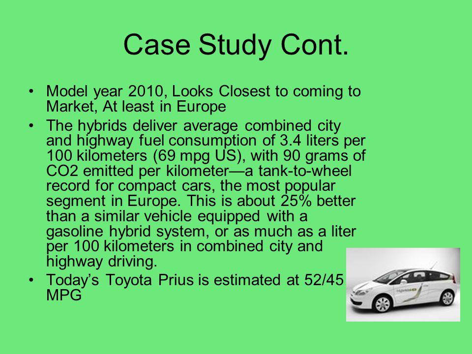 Case Study Cont. Model year 2010, Looks Closest to coming to Market, At least in Europe.