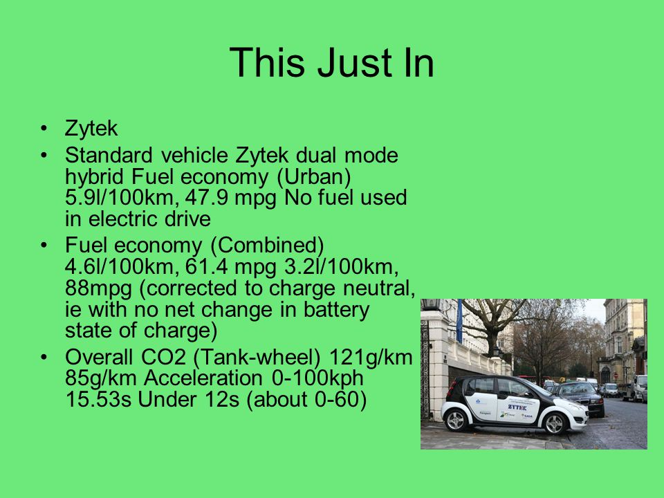 This Just In Zytek. Standard vehicle Zytek dual mode hybrid Fuel economy (Urban) 5.9l/100km, 47.9 mpg No fuel used in electric drive.