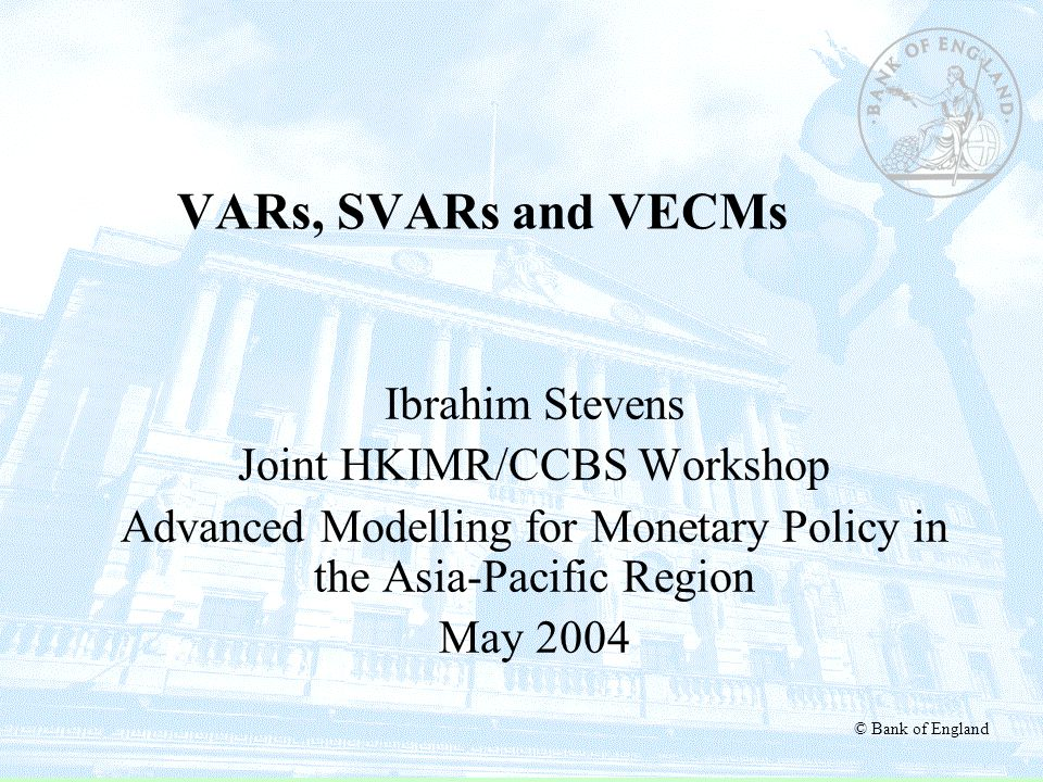 VARs, SVARs and VECMs Ibrahim Stevens Joint HKIMR/CCBS Workshop