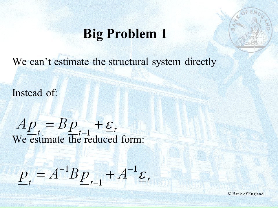 Big Problem 1 We can't estimate the structural system directly