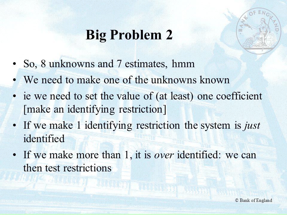 Big Problem 2 So, 8 unknowns and 7 estimates, hmm